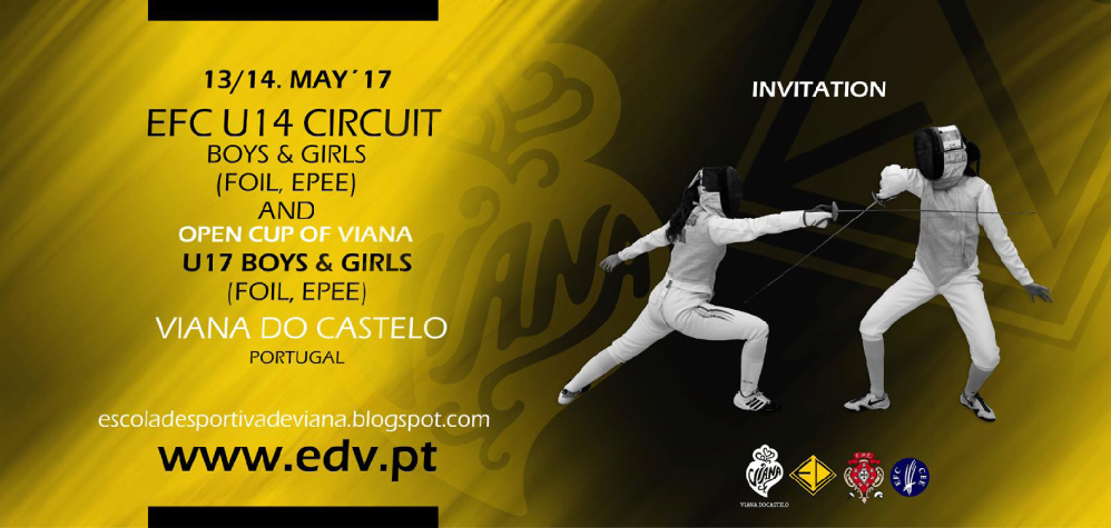 European Circuit EFC U14 Foil and Epee Male, Foil and Epee Female Open Viana U17 Foil and Epee Male, Foil and Epee Female Viana do Castelo – Portugal – 13th and 14th of May 2017